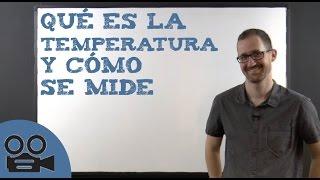Qué es la temperatura y cómo se mide