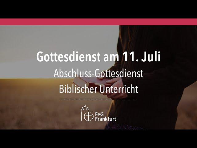 Abschluss des Biblischen Unterrichts | Gottesdienst der FeG Frankfurt | 11.07.2021