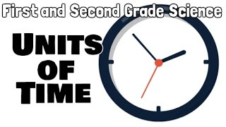 Units of Time | First and Second Grade Science Lesson Video