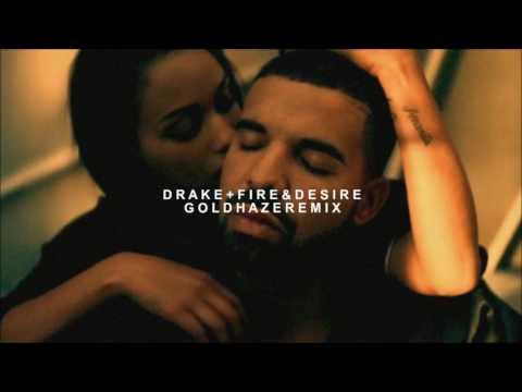 Drake ~ Fire & Desire (Gold Haze Remix)
