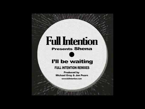 Full Intention Presents Shena - I'll Be Waiting (Full Intention Remix)