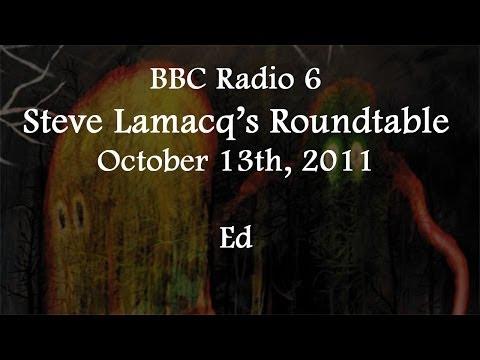 (2011/10/13) BBC Radio 6, Steve Lamacq's Roundtable, Ed