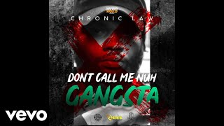 Chronic Law - Nuh Call Me Nuh Gangsta (Official Audio Video)