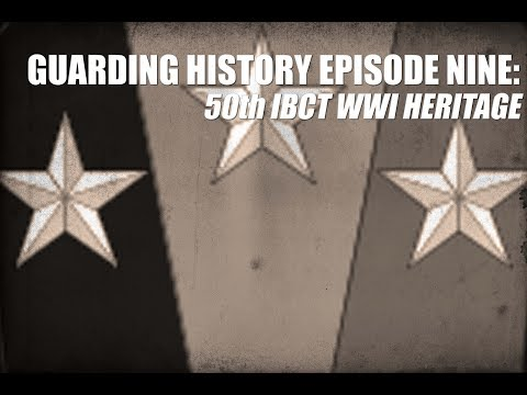 Guarding History Episode 9: The 50th IBCT WWI Heritage