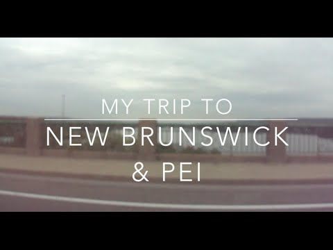 MY TRIP TO MONCTON AND PEI