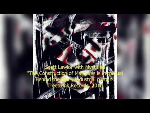 The Construction of Machines is Perpetual Behind the Black curtain (Scott Lawlor Wiht Mystified)