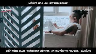 NẾN VÀ HOA - DJ Lê Trinh Remix thumbnail
