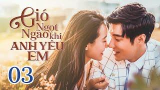Phim Ngôn Tình 2019   Gió Ngọt Ngào Khi Anh Yêu Em - Tập 03 ( VietSub)