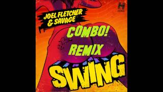 Joel Fletcher & Savage - Swing (COMBO! Remix)