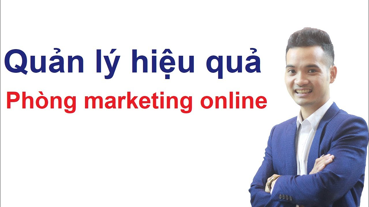 Bật mí Cách quản lý phòng marketing online hiệu quả