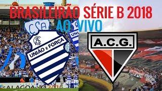 CSA 0 X 0 Atletico GO ao vivo HD - Brasileirão Série B 2018 - Rodada 36