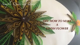 DIY: How to make a Swish flower using Quilling