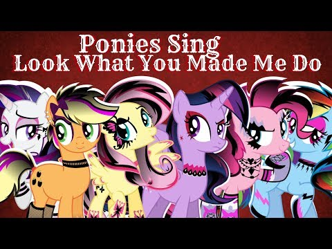 """Ponies Sing """"Look What You Made Me Do"""" (AshleyH)"""