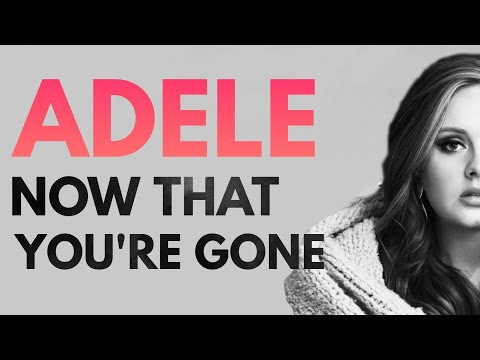 Adele - Now That You're Gone (Demo written for Adele 2017)