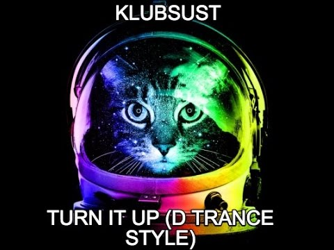 Klubsust - Turn It Up (D Trance Style)