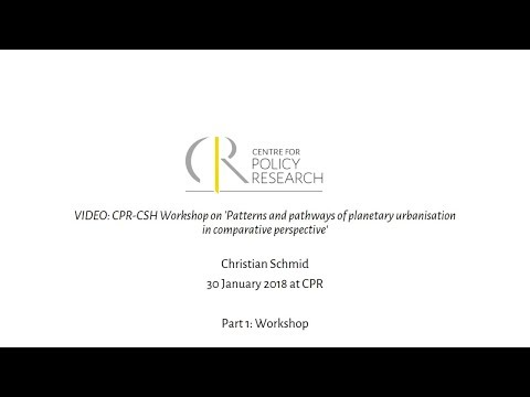 CPR-CSH Talk: 'Patterns and pathways of planetary urbanisation in comparative perspective' P1:Talk