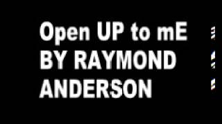Open up to me (DANCE) by: Raymond Anderson :)