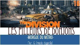 ★LES PILLEURS #16★ The Division : La Morgue Du Métro [FR][Gameplay] [Archives]