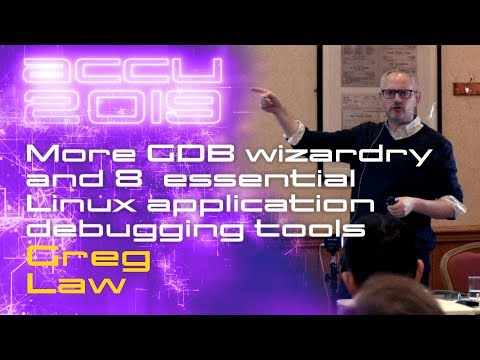 More GDB wizardry and 8 other essential Linux application debugging tools - Greg Law [ACCU 2019]