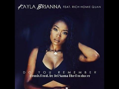 "Kayla Brianna Ft. Rich Home Quan ""Do You Remember"" Remix"