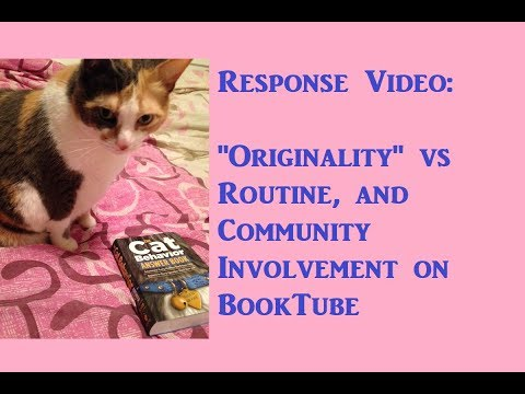 """Response Video: """"Originality"""" vs Routine, and Community Involvement on BookTube"""