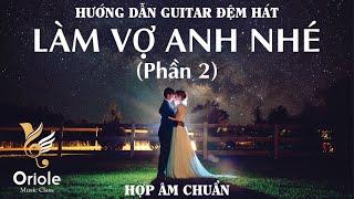 Hướng dẫn Guitar Làm vợ anh nhé - Chi Dân (Hợp âm chuẩn) Phần 2