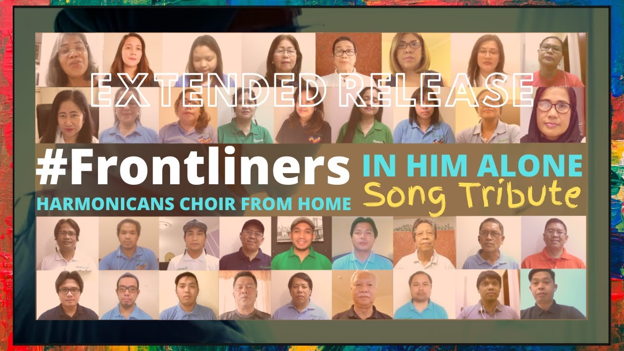 Tribute Song to Frontliners - In Him Alone by Harmonicans Choir from Home - YouTube