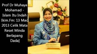 Prof Dr Muhaya Mohamad -13 Mac 2013 ,  Celik Mata Reset Minda Berlapang Dada