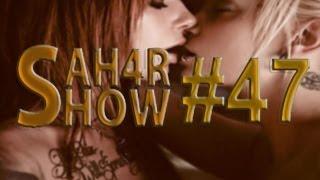 Sah4R show #47 ��������� � ������