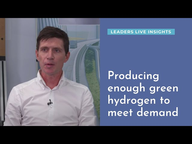 Producing enough green hydrogen to meet demand | Leaders LIVE Insights