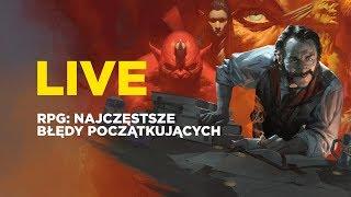 LIVE: Najczęstsze błędy początkujących graczy RPG