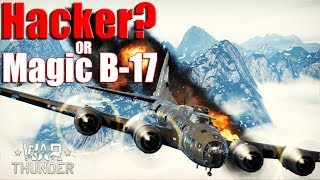 Hacker or Magic B-17? Patch 1.39 - WAR THUNDER -