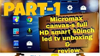 Micromax canvas-s full HD smart 40inch led tv unboxing amp review part-1 hindi