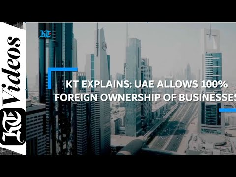 KT Explains: UAE allows 100% foreign ownership of businesses
