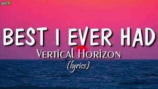 Best I Ever Had (lyrics) - Vertical Horizon