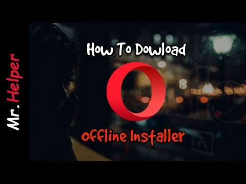 How To Download Opera Browser Offline Installer Files