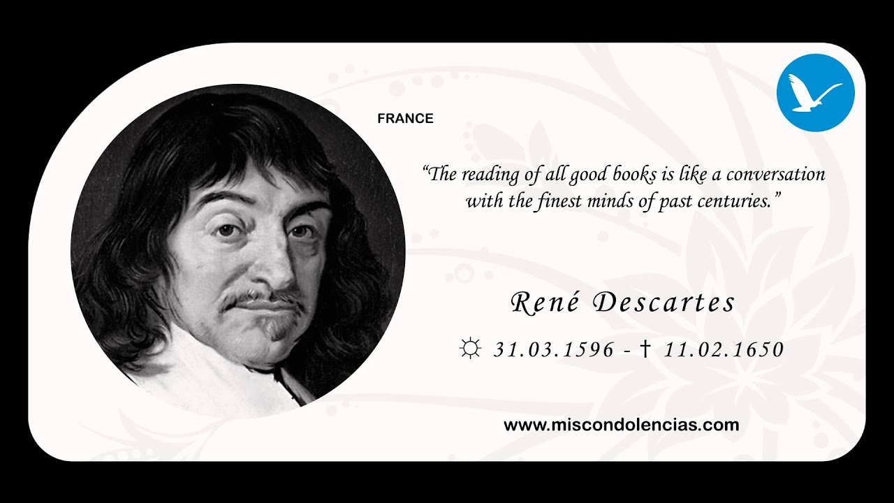 the life and philosophy of rene descartes René descartes: rene descartes, french mathematician, scientist, and philosopher who has been called the father of modern philosophy at the end of his life, he left a chest of personal papers (none of which has survived) with a rosicrucian physician—his close friend corneille van hogelande, who.