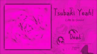 Tsubaki Yeah - Dead