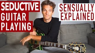 Seductive Guitar Playing Crash Course