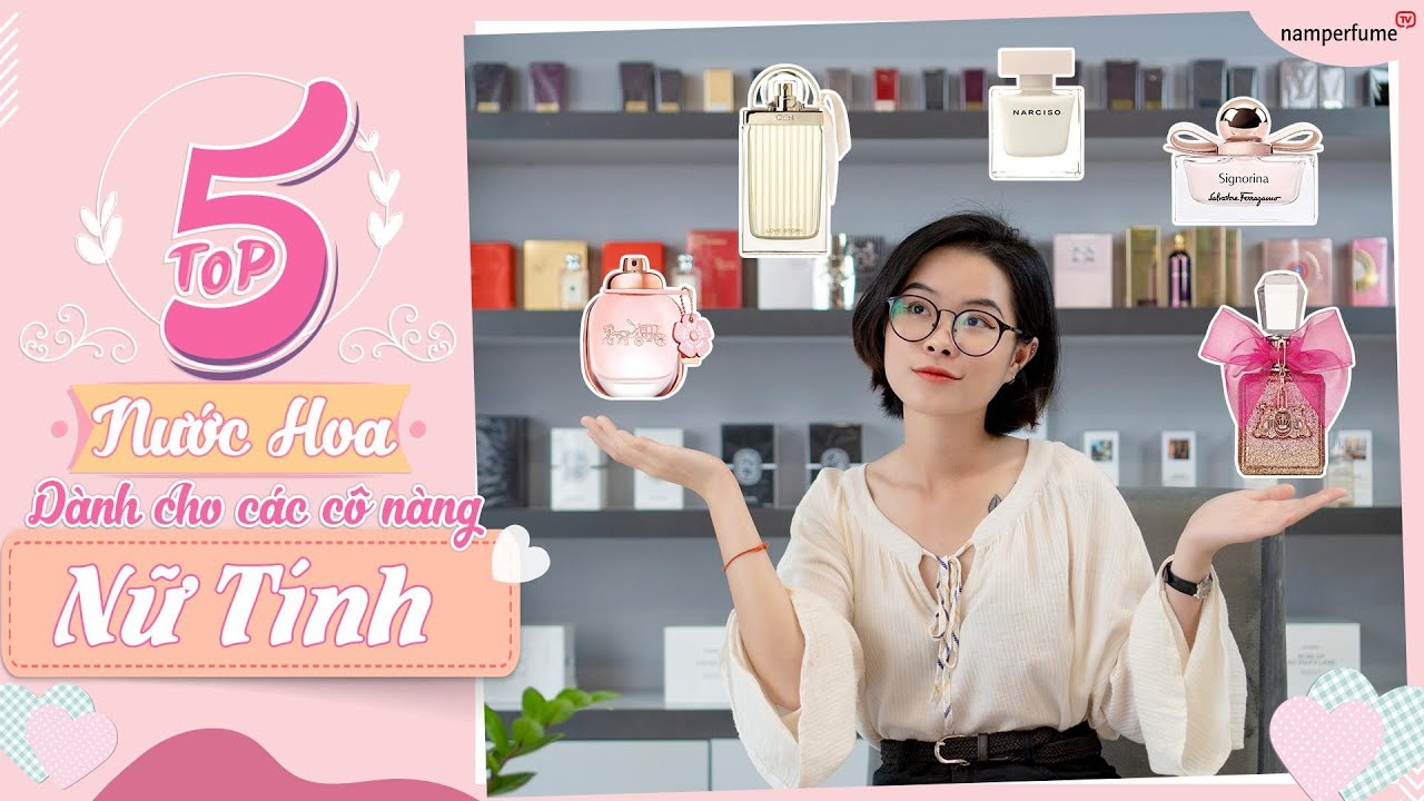Top 5 Nước Hoa Dành Cho Các Cô Nàng Nữ Tính - namperfume TV