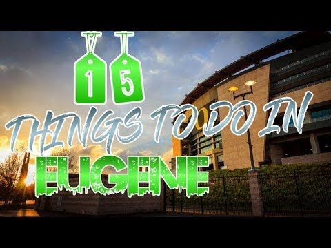 Top 15 Things To Do In Eugene, Oregon