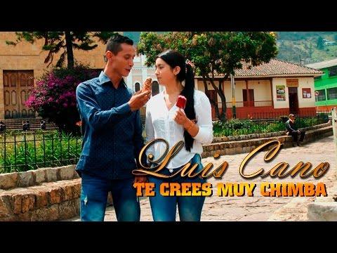 LUIS CANO - TE CREES MUY CHIMBA