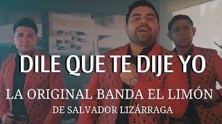 La Original Banda El Limón - Dile Que Te Dije Yo (Video Ofi...