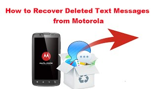 How to Recover Deleted Text Messages from Motorola