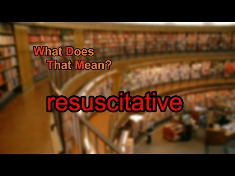 What does resuscitative mean?