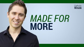 Made For More  - Catholic Video by Speaker Ken Yasinski