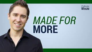 Made For More  - Catholic Video by Speaker Ken Yasinski