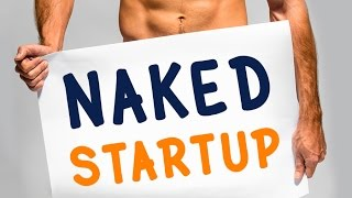 NAKED STARTUP - The raw and real truth how to launch a startup without failing.