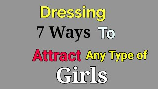 Dressing 7 ways to look More Attractive