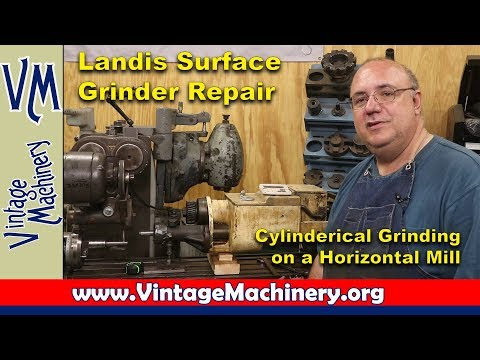 Landis Surface Grinder Gear Box Repair: Cylindrical Grinding on the Horizontal Mill